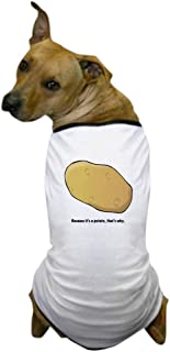 CafePress Because It's A Potato Dog T Shirt Dog T-Shirt