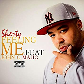 Shorty Feeling Me (feat. John C. Majic)