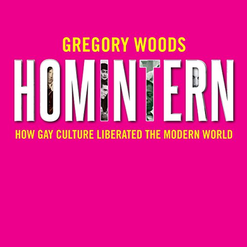 Homintern     How Gay Culture Liberated the Modern World              Written by:                                                                                                                                 Gregory Woods                               Narrated by:                                                                                                                                 John Sackville                      Length: 17 hrs and 23 mins     Not rated yet     Overall 0.0