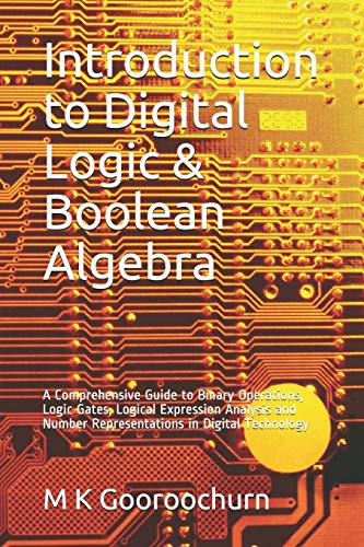Introduction to Digital Logic & Boolean Algebra: A Comprehensive Guide to Binary Operations, Logic Gates, Logical Expression Analysis and Number ... Technology (Knowledge Empowering Series)