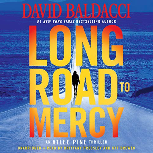 Long Road to Mercy                   By:                                                                                                                                 David Baldacci                               Narrated by:                                                                                                                                 Brittany Pressley,                                                                                        Kyf Brewer                      Length: 7 hrs and 48 mins     245 ratings     Overall 4.1