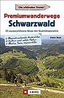 Premiumwanderwege Schwarzwald: 25 ausgezeichnete Touren mit Qualitaetsgarantie