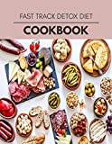 Fast Track Detox Diet Cookbook: Easy and Delicious for Weight Loss Fast, Healthy Living, Reset your Metabolism | Eat Clean, Stay Lean with Real Foods for Real Weight Loss