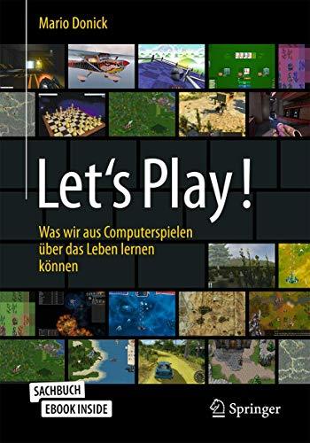 Let's Play!: Was wir aus Computerspielen über das Leben lernen können (Über/Strom: Wegweiser durchs digitale Zeitalter)