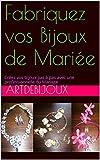 Fabriquez vos Bijoux de Mariée: Créez vos bijoux pas à pas avec une professionnelle du Mariage (Fabrique tes Bijoux t. 2) (French Edition)