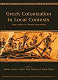 Greek Colonization in Local Contexts: Case studies in colonial interactions (University of Cambridge Museum of Classical Archaeology Monographs)