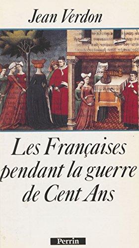 Les Françaises pendant la guerre de Cent Ans: Début du XIVe siècle-milieu du XVe siècle (Présence de l'histoire)