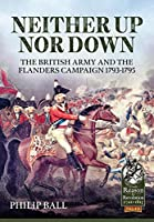 Neither Up Nor Down: The British Army and the Campaign in Flanders 1793-1795 (From Reason to Revolution)