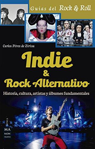 Indie & Rock alternativo: Historia, cultura, artistas y álbumes fundamentales (Musica)