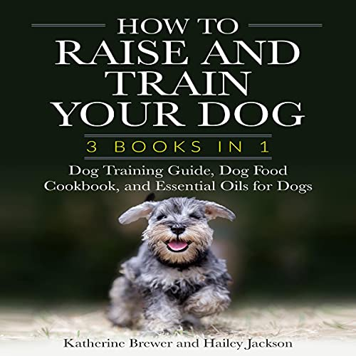 How to Raise and Train Your Dog Audiobook By Katherine Brewer, Hailey Jackson cover art