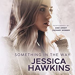 Something in the Way     Something in the Way Series, Volume 1              By:                                                                                                                                 Jessica Hawkins                               Narrated by:                                                                                                                                 Andi Arndt,                                                                                        Zachary Webber                      Length: 8 hrs and 17 mins     726 ratings     Overall 4.4