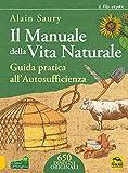 Il manuale della vita naturale. Guida pratica all'autosufficienza...