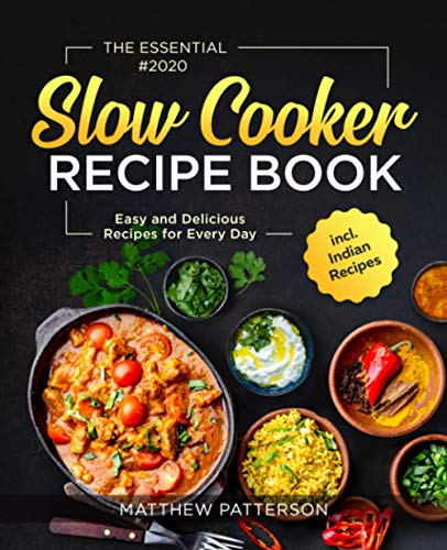The Essential Slow Cooker Recipe Book #2020: Easy and Delicious Recipes for Every Day incl. Indian Recipes