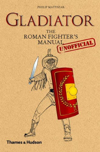 Gladiator: The Roman Fighter's (Unofficial) Manual