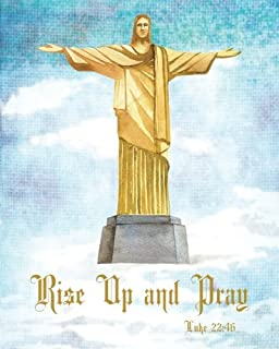 Rise Up and Pray Luke 22:46: Bullet, Dot Grid Journal  for Bible Journaling, Christ the Redeemer is an Art Deco statue of Jesus Christ in Rio de ... Daily, Weekly or anytime during the Month