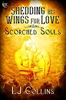 Shedding His Wings For Love (Scorched Souls) by [LJ Collins]