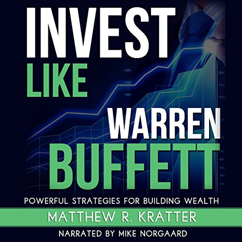 Invest Like Warren Buffett     Powerful Strategies for Building Wealth              By:                                                                                                                                 Matthew R. Kratter                               Narrated by:                                                                                                                                 Mike Norgaard                      Length: 48 mins     152 ratings     Overall 4.6