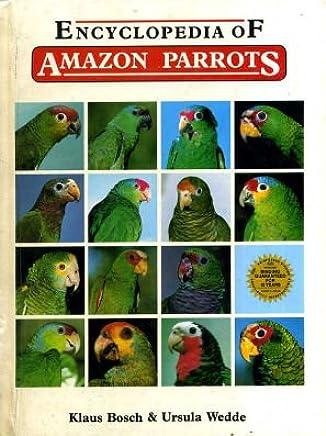 Encyclopedia Of Amazon Parrots Klaus Bosch Ursula Wedde