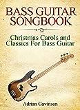 Bass Guitar Songbook: Christmas Carols and Classics for Bass Guitar (English Edition)