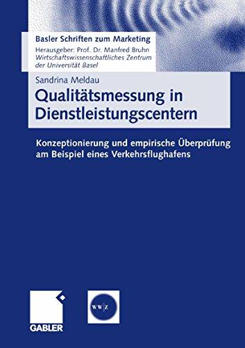 Qualitätsmessung in Dienstleistungscentern: Konzeptionierung und empirische Überprüfung am Beispiel eines Verkehrsflughafens (Basler Schriften zum Marketing 20)
