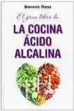 El Gran Libro De La Cocina Ácido-Alcalina: Como Equilibrar el Sabor, la Nutricion y el pH en la Comida (SALUD Y VIDA NATURAL)
