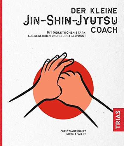 Der kleine Jin-Shin-Jyutsu-Coach: Mit Heilströmen stark, ausgeglichen und selbstbewusst