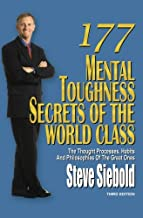 177 Mental Toughness Secrets of the World Class: The Thought Processes, Habits and Philosophies of the Great Ones, 3rd Edi...