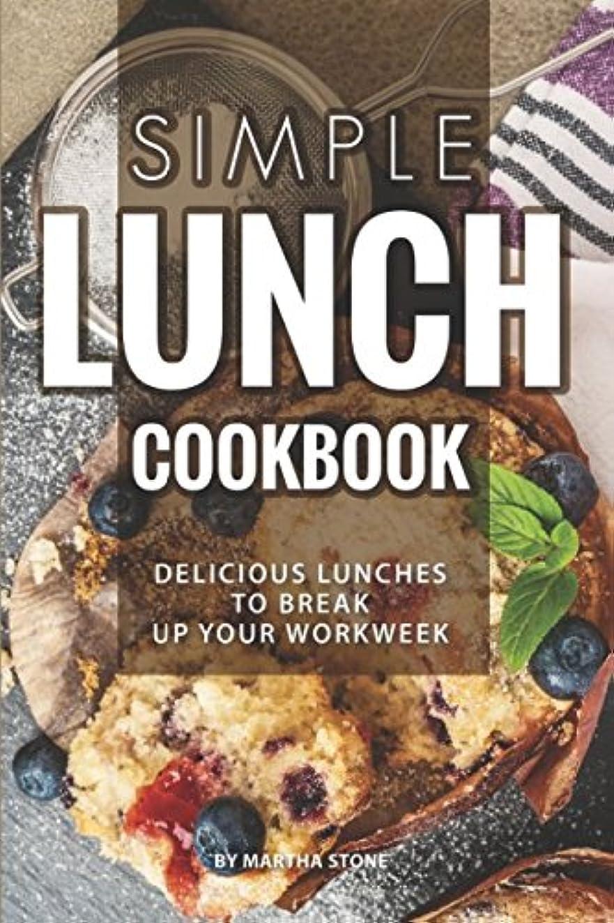 主観的学士提案Simple Lunch Cookbook: Delicious Lunches to Break Up Your Workweek