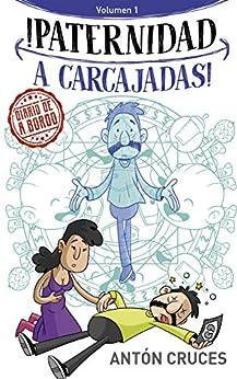 ¡Paternidad a Carcajadas!: Volumen 1 (Spanish Edition) by [Antón Cruces]