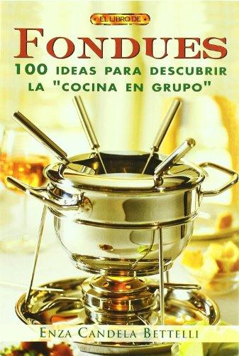 Fondues. 100 Ideas Para Descubrir La
