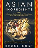 Asian Ingredients: A Guide to the Foodstuffs of China,...