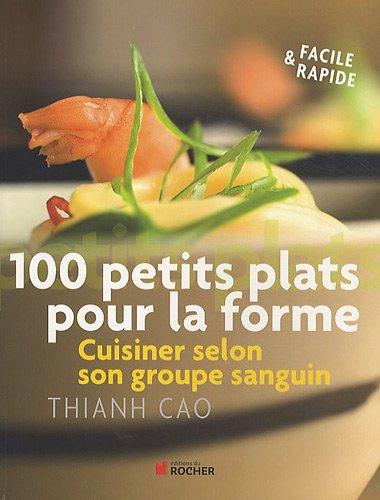 100 petits plats pour la forme: Cuisinez selon votre groupe sanguin