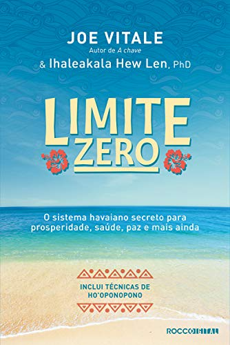Limite zero: O sistema havaiano secreto para prosperidade, saúde, paz, e mais ainda