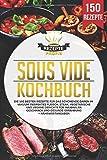 Sous Vide Kochbuch: Die 150 besten Rezepte für das schonende Garen im Vakuum. Perfektes Fleisch, Steak, vegetarische und vegane Gerichte für maximalen Geschmack und gesunde Ernährung + Nährwertangaben