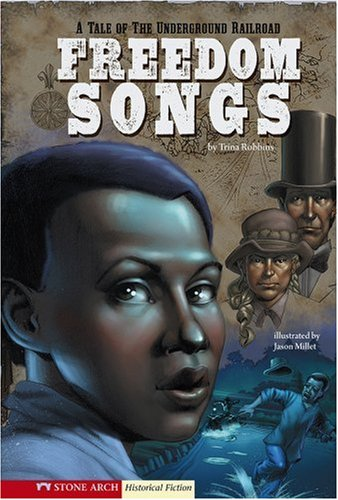 Freedom Songs: A Tale of the Underground Railroad (Historical Fiction)