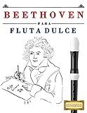 Beethoven para Flauta Dulce: 10 Piezas Fáciles para Flauta Dulce Libro para Principiantes