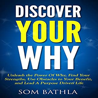 Discover Your Why: Unleash the Power of Why, Find Your Strengths, Use Obstacles to Your Benefit, and Lead a Purpose Driven Life audiobook cover art