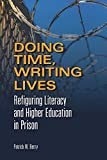 Image of Doing Time, Writing Lives: Refiguring Literacy and Higher Education in Prison