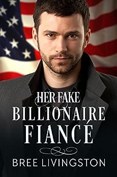 Her Fake Billionaire Fiancé: A Billionaire Romance Book Four (A Clean Billionaire Romance 4) by [Bree Livingston, Christina Schrunk]
