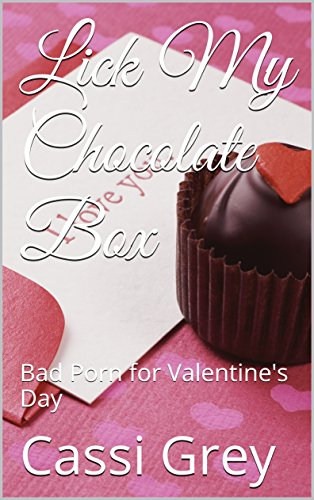 Lick My Chocolate Box: Bad Porn for Valentine's Day (Bad Porn Series Book 2) (English Edition)