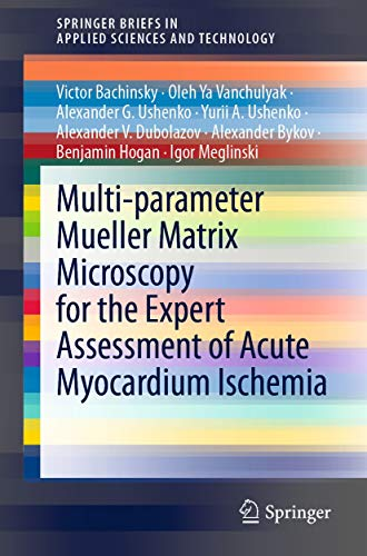 Multi-parameter Mueller Matrix Microscopy for the Expert Assessment of Acute Myocardium Ischemia (SpringerBriefs in Applied Sciences and Technology) (English Edition)