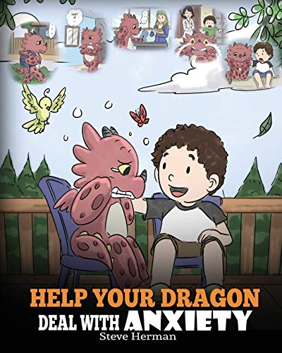 Help Your Dragon Deal With Anxiety: Train Your Dragon To Overcome Anxiety. A Cute Children Story To