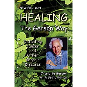 Healing the Gerson Way: Defeating Cancer and Other Chronic Diseases |