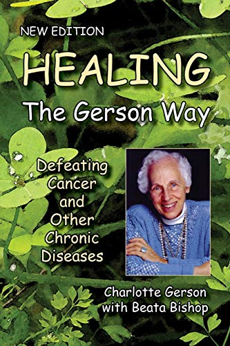 Compare Textbook Prices for Healing the Gerson Way: Defeating Cancer and Other Chronic Diseases 4th Printing Edition ISBN 9780976018629 by Gerson, Charlotte,Bishop, Beata