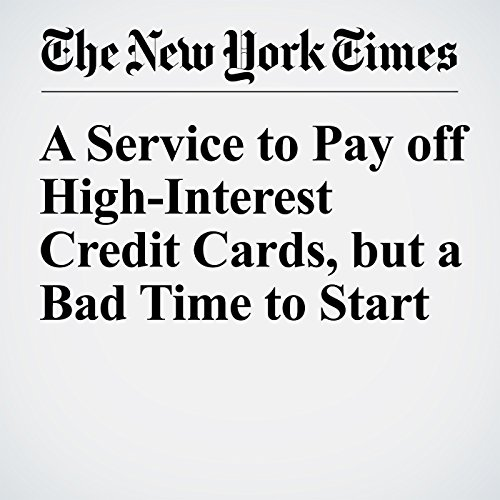 A Service to Pay off High-Interest Credit Cards, but a Bad Time to Start cover art