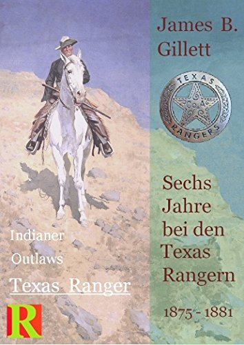 Sechs Jahre bei den Texas Rangern,  1875  -  1881: Six Years with the Texas Rangers (Indianer, Outlaws, Texas Ranger 3)