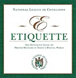 E-Etiquette: The Definitive Guide to Proper Manners in Today's Digital World (National League of Cotillion)