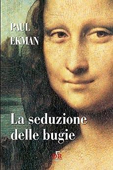 La seduzione delle bugie (I Dialoghi) (Italian Edition) by [Paul Ekman]