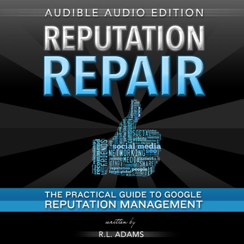 Reputation Repair: A Guide to Repairing, Building, and Protecting Your Personal or Business Reputation on the Web audiobook cover art