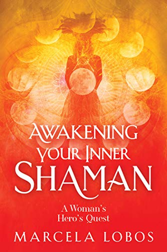 Awakening Your Inner Shaman: A Woman\'s Hero\'s Quest (English Edition)